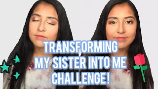 Transforming my sister into me challenge..