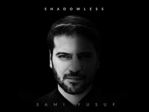 Sami Yusuf's new single 'Shadowless' out now!