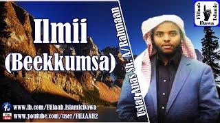 Ilmii (Beekkumsa) ~ Ustaz Anas Sheikh Abdurahman Daamotaa