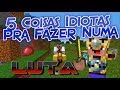5 COISAS IDIOTAS PRA FAZER NUMA LUTA !!!! - Minecraft