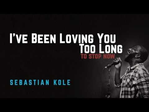 I've Been Loving You Too Long - Sebastian Kole