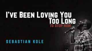I've Been Loving You Too Long - Sebastian Kole