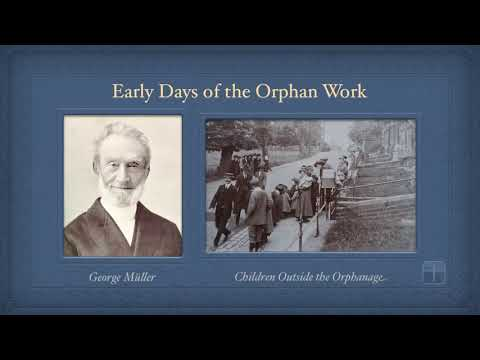 Pt 2 - Early Days Of The Orphan Work | George Muller