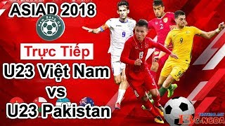 U23 Việt Nam 3 - 0 U23 Pakistan, Asiad 2018 (16h00, 14/8) - Full