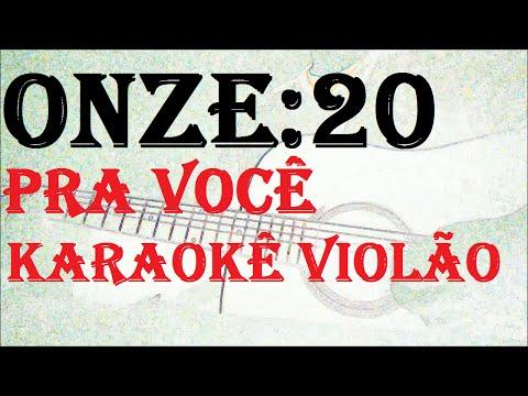 ONZE:20  - PRA VOCÊ - (KARAOKE  VIOLÃO)