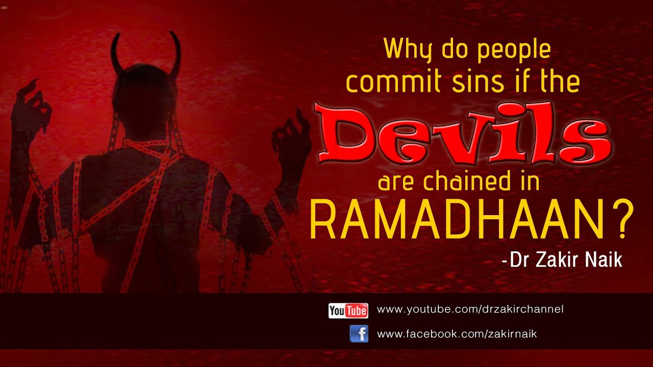 Why do people commit sins if the devils are chained in Ramadhaan? by Dr Zakir Naik