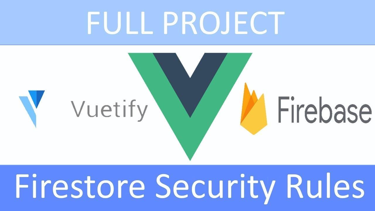 ПРОЕКТ Vue js+Vuetify+Firebase (RU): #14 - Firestore Security Rules