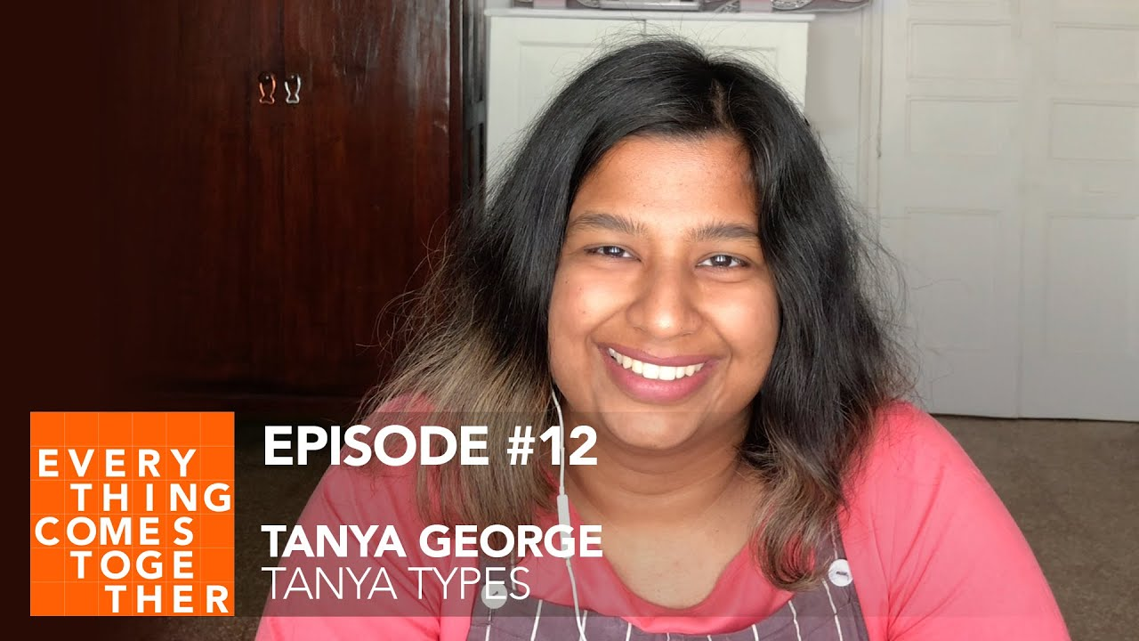 Ep #12 Tanya George (Tanya Types) Everything Comes Together Podcast
