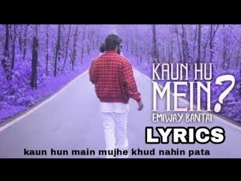 KAUN HUN MAIN - LYRICS VIDEO - EMIWAY BANTAI - # BAHAT HARD💣💥💥💣