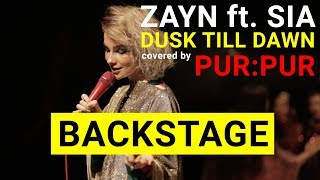 PUR:PUR  - Dusk Till Dawn by ZAYN ft. Sia (backstage video)