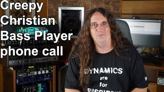 Creepy Christian Bass Player phone call!(Musicians say the dumbest things. I HAVE PROOF!: http://bit.ly/1OYjzS8 I received a rather interesting message on my voicemail. Some jackass thought it would ..., 2015-08-28T10:00:01.000Z)