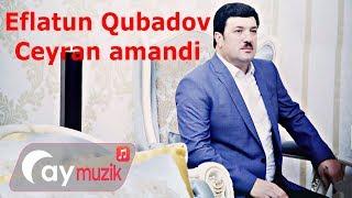 Eflatun Qubadov - Ceyran Amandi (Toy Mahnisi)