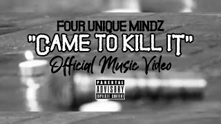 "4UM (Four Unique Mindz) ""Came 2 Kill It"" OFFICIAL MUSIC VIDEO"