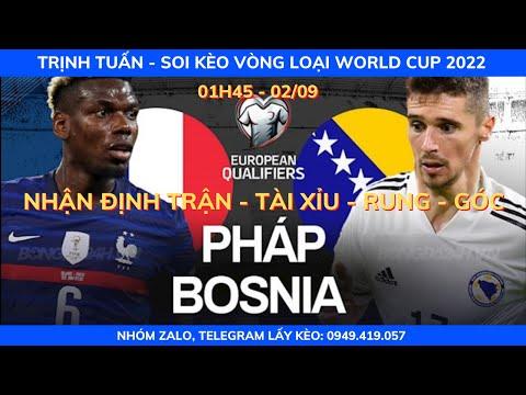 SOI KÈO PHÁP VS BOSNIA 1H45 - 02/09| VÒNG LOẠI WORLD CUP 2022| KÈO BÓNG TRỊNH TUẤN