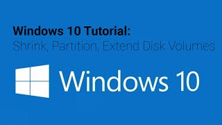 Windows 10 Tutorial: Shrink, Partition, Extend Disk Volumes