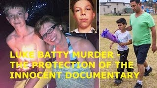 LUKE BATTY - MURDERED 11 YR OLD BOY - THE PROTECTION OF THE INNOCENT - DOCUMENTARY EXCLUSIVE !