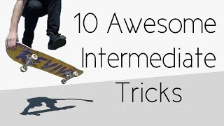 10 Awesome Tricks For Intermediate Skaters