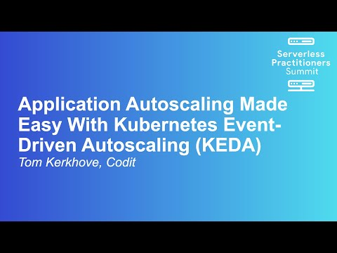 Application Autoscaling Made Easy With Kubernetes Event-Driven Autoscaling (KEDA) - Tom Kerkhove