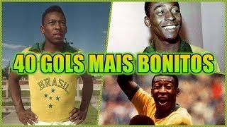 Pelé • 40 GOLS MAIS BONITOS