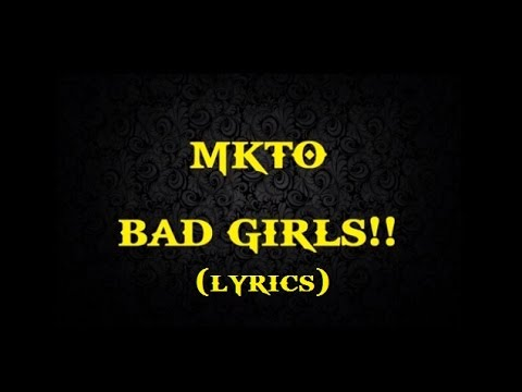 MKTO - Bad Girls Lyric!!