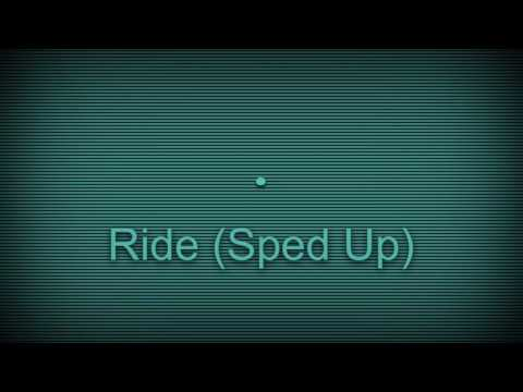 """""""Ride (Sped Up)"""""""