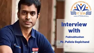 Interview with Padma Bhushan Pullela Gopichand