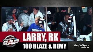 Larry, RK, 100 Blaze & Rémy - Freestyle inédit #PlanèteRap