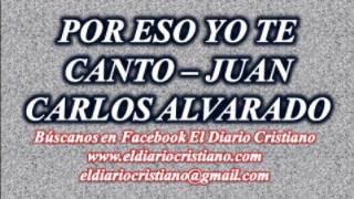 POR ESO YO TE CANTO - JUAN CARLOS ALVARADO.