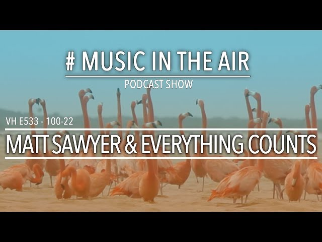 PodcastShow | Music in the Air VH 100-22 w/ MATT SAWYER, EVERYTHING COUNTS