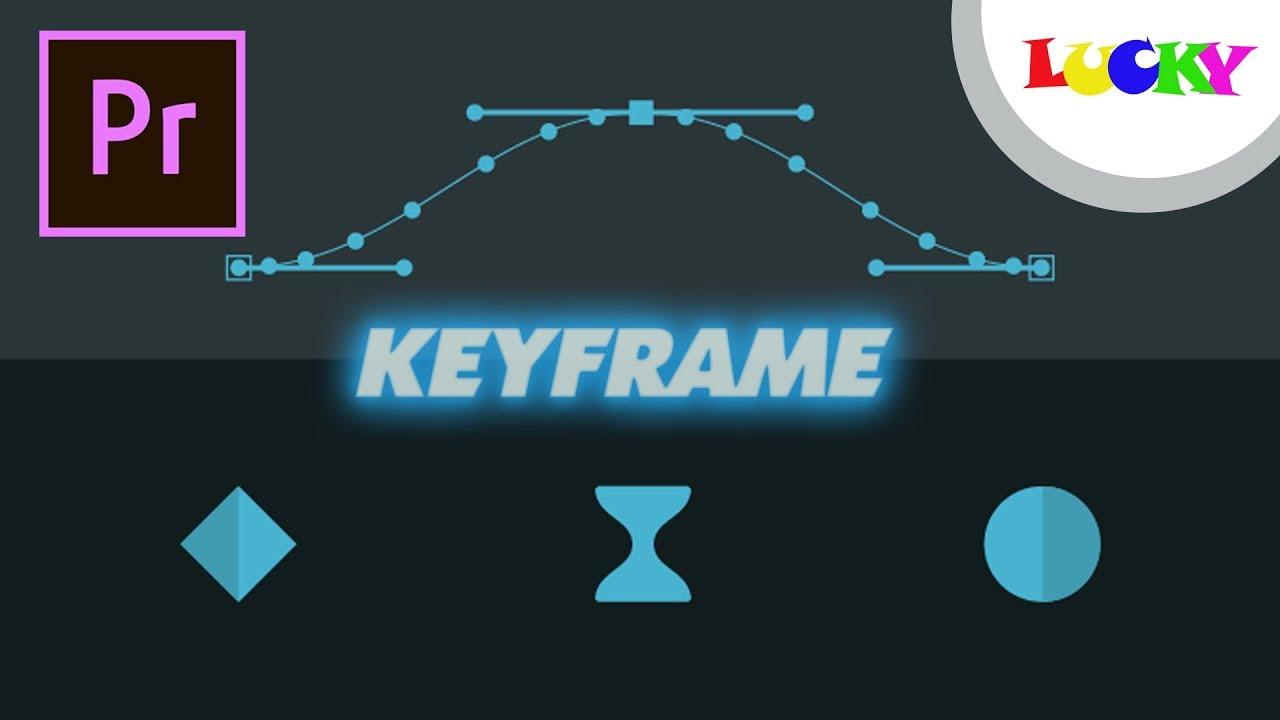 Keyframe   Cách làm hiệu ứng chuyển động,thay đổi trong premiere pro cc 2019   LUCKY