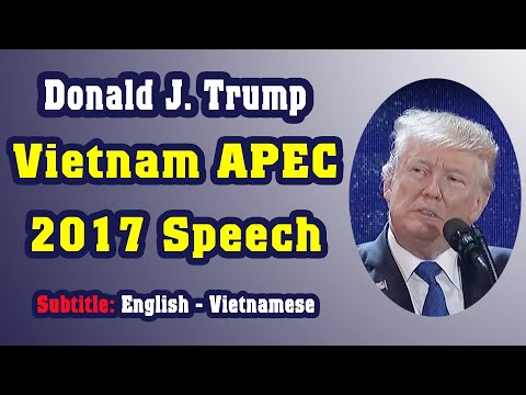 Donald Trump's APEC 2017 Speech In Full ---- English - Vietnamese (Song Ngữ Anh - Việt)