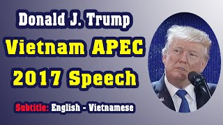 Donald Trump\'s APEC 2017 Speech In Full ---- English - Vietnamese (Song Ngữ Anh - Việt)