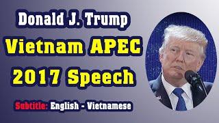 Donald Trump\'s APEC 2017 Speech In Full ---- English - Vietnamese (Song Ngữ Anh - Việt)