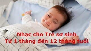 Nhạc Cho Trẻ Sơ Sinh Từ 1 Tháng - 12 Tháng Tuổi Nhạc Cho Trẻ Sơ Sinh ngủ ngon phát triển thông minh