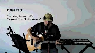 """Steemit Open Mic Week 98 - Cover of Immortal's """"Beyond The North Waves"""""""