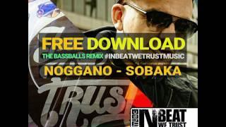 Noggano – Sobaka (The BassBalls Remix)