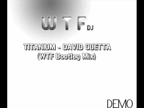 David Guetta - Titanuium (WTF Bootleg Mix) DEMO