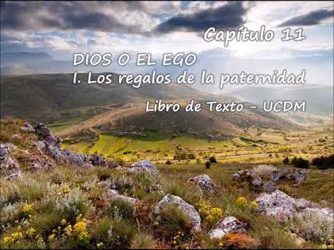 11. DIOS O EL EGO - I. Los regalos de la paternidad - Libro de Texto - UCDM