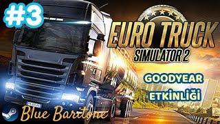 EURO TRUCK SIMULATOR 2 , GOODYEAR ETKİNLİĞİ , Türkçe , Bölüm 3 , Eğlenceli Oyun Videosu