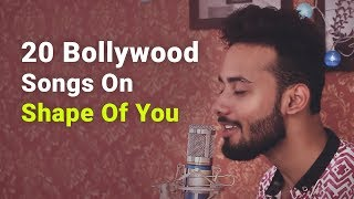 20 Bollywood Songs on ONE BEAT Shape Of You By Shubham Raturi
