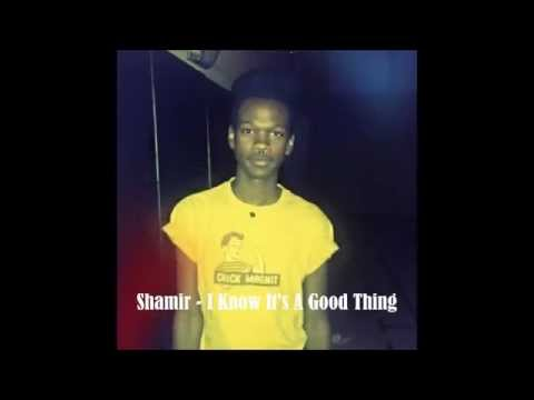 Shamir - I Know It's A Good Thing