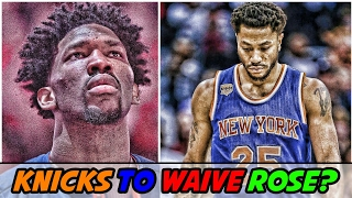Will the Knicks WAIVE Derrick Rose? | Joel Embiid out INDEFINITELY!