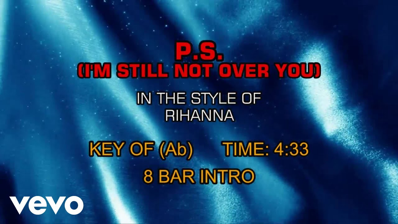 P. S. (i'm still not over you) lyrics and music by rihanna.