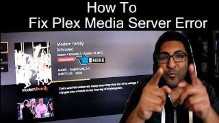 How to fix Plex Media Server unavailable error 2017