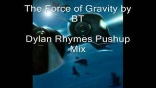 BT - The Force of Gravity (Dylan Rhymes Pushup Mix)