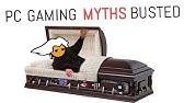 10 PC Gaming Myths DEBUNKED