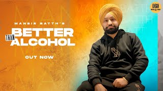 Better Than Alcohol ( Official Video ) Manbir Batth   Jazz Sandhu   Latest Punjabi Song 2021