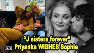 """J sisters forever"": Priyanka WISHES Birthday girl Sophie Turner"