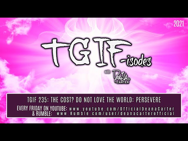TGIF 235: THE COST? DO NOT LOVE THE WORLD: PERSEVERE