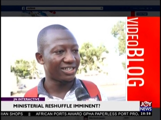 Ministerial Reshuffle Imminent? - Joy News Interactive (7-8-18)